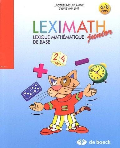 Leximath junior 6/8 ans : Lexique mathématique de base par Jacqueline Laflamme, Sylvie Van Lint