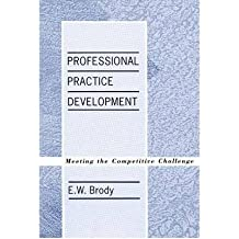 By E W Brody ( Author ) [ Professional Practice Development: Meeting the Competitive Challenge By May-1989 Hardcover