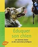 Eduquer son chien : Les bonnes bases et des exercices pratiques