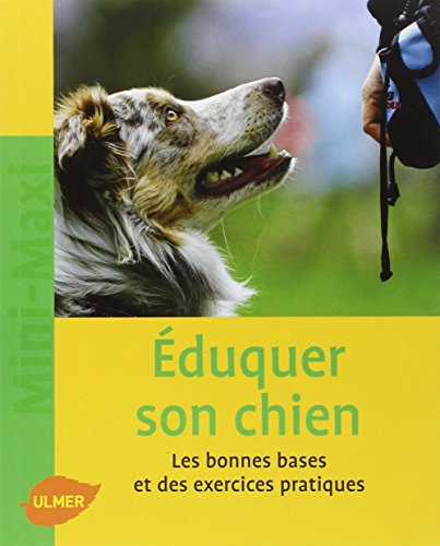Eduquer son chien. Les bonnes bases et des exercices quotidiens