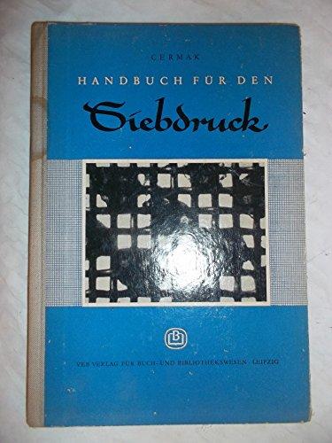 Handbuch für den Siebdruck. Eine Arbeitsbeschreibung mit Angabe der Fehlerquellen und...