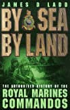 Cover of: By Sea, By Land: The Authorised History of the Royal Marines | James Ladd