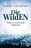 Die Wilden - Eine französische Hochzeit: Roman (Die Wilden Trilogie 1)