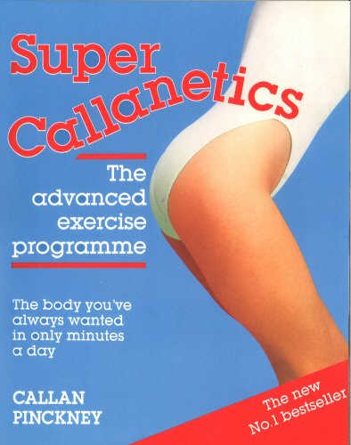 Super Callanetics: The Advanced Exercise Programme