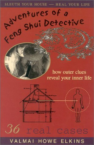 Adventures of a Feng Shui Detective: How Inner Clues Reveal Your Outer Life by Valmai Howe Elkins (1999-06-01)