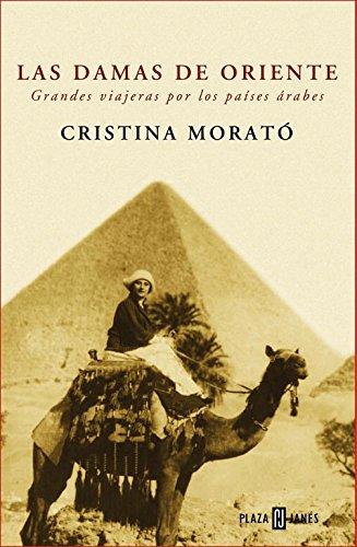 Las damas de Oriente: Grandes viajeras por los países árabes (BIOGRAFIAS Y MEMORIAS)