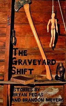 The Graveyard Shift (English Edition) par [Meyers, Brandon, Pedas, Bryan]