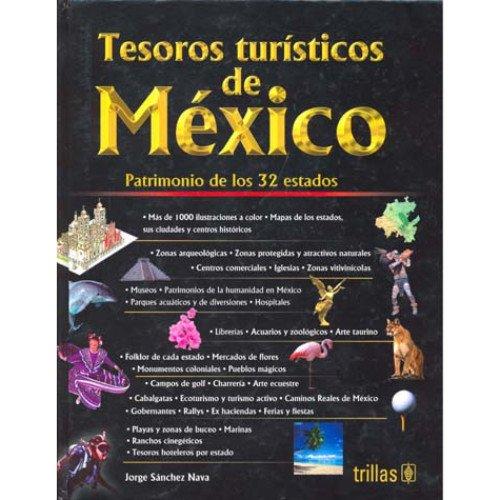 Tesoros turisticos de Mexico/Tourist Treasures of Mexico: Patrimonio de los 32 Estados/Patrimony of the 32 States por Jorge Sanchez Nava