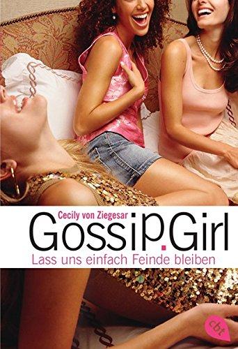 Gossip Girl 08. Lass uns einfach Feinde bleiben.