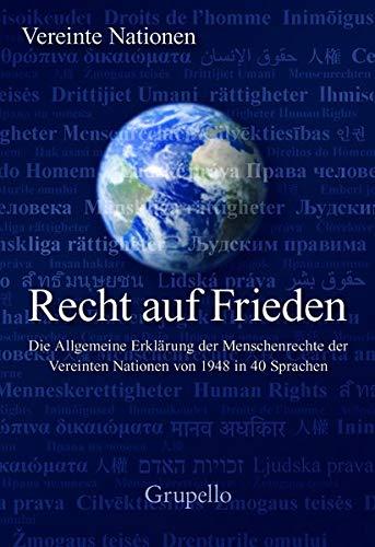 Recht auf Frieden: Die Allgemeine Erklärung der Menschenrechte der Vereinten Nationen von 1948 in 40 Sprachen