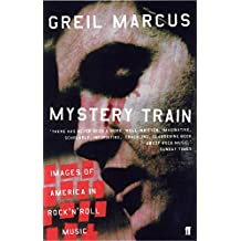 Mystery Train: Images of America in Rock 'n' Roll Music (English Edition)
