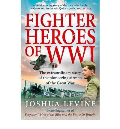 [(Fighter Heroes of WWI: The Untold Story of the Brave and Daring Pioneer Airmen of the Great War)] [Author: Joshua Levine] published on (May, 2009)