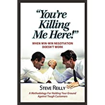 You're Killing Me Here!: When Win Win Negotiating Doesn't Work (n/a Book 1) (English Edition)