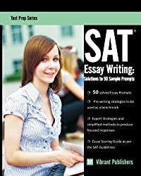 SAT Essay Writing: Solutions to 50 Sample Prompts: Volume 1 (Test Prep Series)