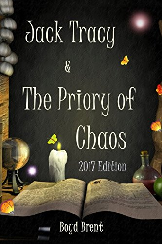 Jack Tracy & The Priory of Chaos: 2017 Edition: a magical adventure for children ages 9-15 por Boyd Brent