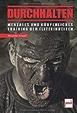 Durchhalten: Mentales und körperliches Training der Eliteeinheiten - Alexander Stilwell