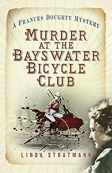 Murder at the Bayswater Bicycle Club: A Frances Doughty Mystery 8 (The Frances Doughty Mysteries) by [Stratmann, Linda]