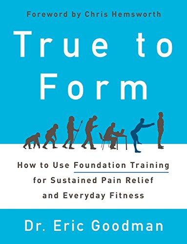 True to Form: How to Use Foundation Training for Sustained Pain Relief and Everyday Fitness par Eric Goodman