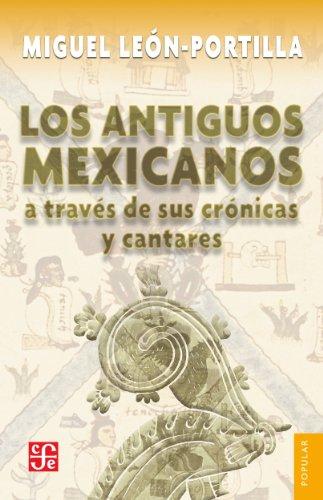 Los antiguos mexicanos a través de sus crónicas y cantares (Coleccion Conmemorativa 70 Aniversario nº 26) por Miguel León-Portilla