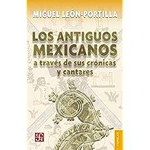 Los antiguos mexicanos a través de sus crónicas y cantares (Coleccion Conmemorativa 70 Aniversario)