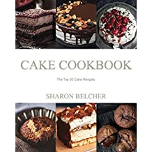Cake Cookbook: The Top 50 Cake Recipes (English Edition)