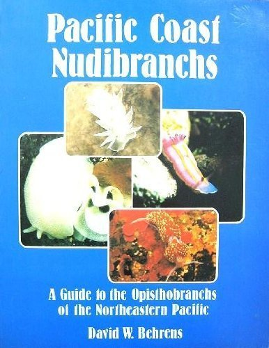 Pacific Coast Nudibranchs: A Guide to the Opisthobranchs of the Northeastern Pacific by Behrens, David W. (1980) Paperback