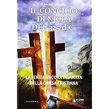 Il Concilio di Nicea del 325 d.C. La ferita ancora insanata della Chiesa cristiana
