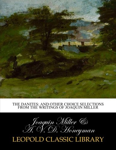 The Danites: and other choice selections from the writings of Joaquin Miller por Joaquin Miller