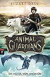 Animal Guardians - Die Hüter von Andalon von Stuart Daly