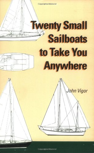 Twenty Small Sailboats to Take You Anywhere por John Vigor