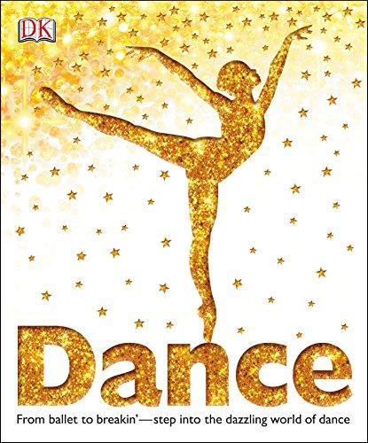 Dance: From Ballet to Breakin' Step Into the Dazzling World of Dance (Dk) por Dk