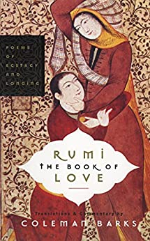 Rumi: The Book of Love: Poems of Ecstasy and Longing by [Barks, Coleman, Moyne, John, Ergin, Nevit, Nicholson, Reynold, Gupta, M. G.]