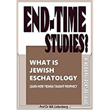 What is Jewish Eschatology, End-time Studies?: How Yeshua taught prophecy (English Edition)