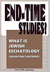 What is Jewish Eschatology, End-time Studies?: How Yeshua taught prophecy