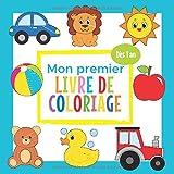 Mon premier Livre de Coloriage - Dès 1 an: Cahier Coloriage Bébé avec de beaux Motifs Animaux, Jouets, Véhicules et bien d'au