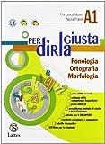 Per dirla giusta. Vol. A1: Fonologia, ortografia, morfologia-Vol. A2: Sintassi-Accoglienza metodo studio-Il mio quaderno INVALSI. Per la Scuola media. Con CD-ROM