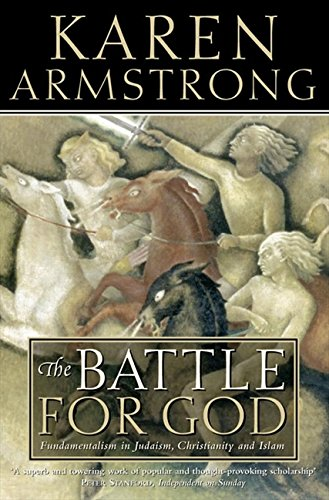 The Battle For God: Fundamentalism in Judaism, Christianity and Islam por Karen Armstrong