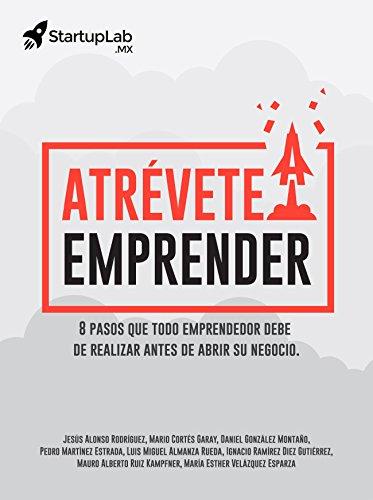 Atrévete a emprender: 8 pasos que todo emprendedor debe de realizar antes de abrir su negocio