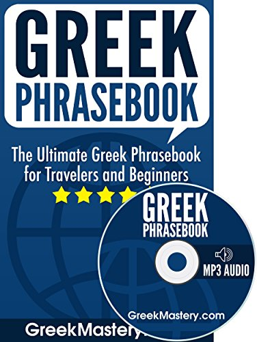Greek Phrasebook: The Ultimate Greek Phrasebook for Travelers and Beginners (Audio Included) (English Edition)