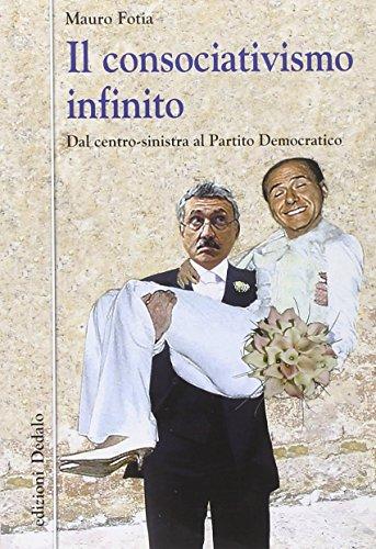 Il consociativismo infinito. Dal centro-sinistra al Partito Democratico (Nuova biblioteca Dedalo) por Mauro Fotia