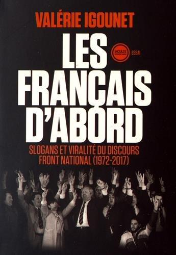Les Français d'abord : slogans et viralité du discours Front national, 1972-2017 / Valérie Igounet.- Paris : Inculte - Dernière marge , 2016, cop. 2016