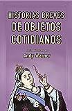 Libros Descargar en linea Historias breves de los objetos cotidianos NO FICCIoN (PDF y EPUB) Espanol Gratis