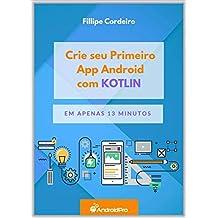 Crie seu Primeiro App Android com Kotlin em Apenas 13 Minutos (Portuguese Edition)