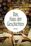 Das Haus der Geschichten: Roman. von Thomas Franke