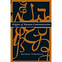 Origins of Human Communication (Jean Nicod Lectures) by Michael Tomasello (2010-08-13)
