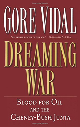 Dreaming War: Blood for Oil and the Cheney-Bush Junta (Nation Books) por Gore Vidal