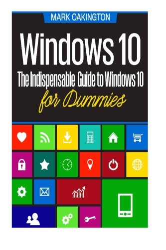 Windows 10: The Indispensable Guide To Windows 10