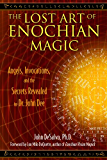 The Lost Art of Enochian Magic: Angels, Invocations, and the Secrets Revealed to Dr. John Dee