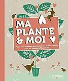 Ma plante et moi - Pour une relation harmonieuse et florissante avec ses plantes d'intérieur