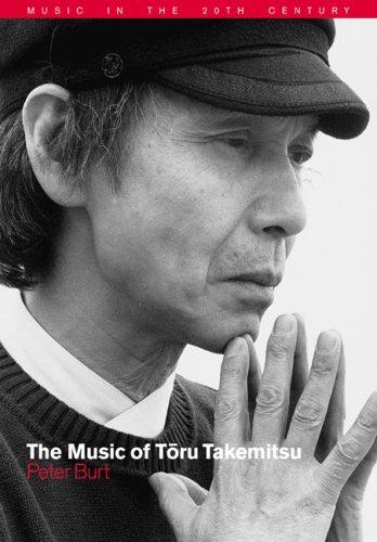 The Music of Toru Takemitsu (Music in the Twentieth Century, Band 14)